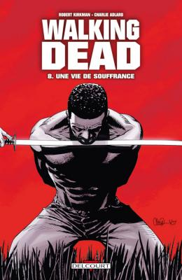Couverture Walking Dead, tome 08 : Une vie de souffrance