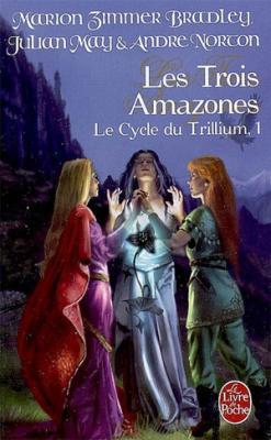 Couverture Le cycle du trillium, tome 1 : Les trois amazones