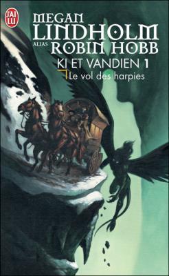 Ki et Vandien T1 : Le vol des harpies de Megan Lindholm alias Robin Hobb