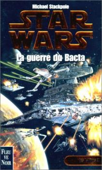 Couverture Star Wars (Légendes) : Les X-wings, tome 4 : La guerre du Bacta