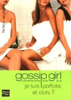 Couverture Gossip Girl, tome 07 : Je suis parfaite, et alors ?
