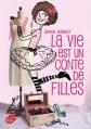 Couverture La Vie est un conte de filles, tome 1 Editions Le Livre de Poche (Jeunesse) 2013