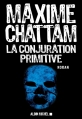 Couverture La Conjuration Primitive Editions  2013