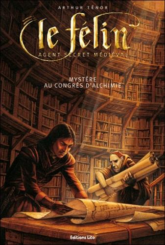 Couverture Le Félin : Agent secret médiéval, tome 01 : Mystère au congrès d'alchimie
