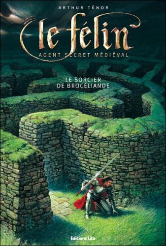 Couverture Le Félin : Agent secret médiéval, tome 03 : Le sorcier de Brocéliande