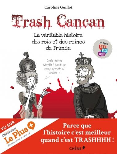 Couverture Trash cancan, tome 1 : La véritable histoire des rois et des reines de France
