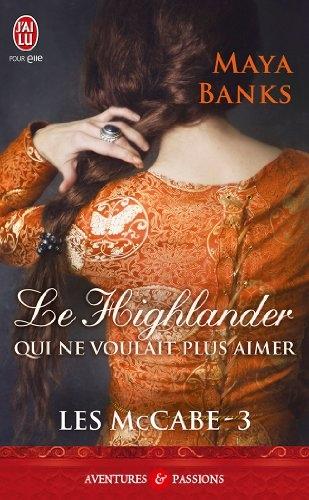 Couverture Les McCabe, tome 3 : Le Highlander qui ne voulait plus aimer