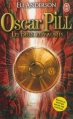 Couverture Oscar Pill, tome 2 : Les deux royaumes Editions J'ai Lu 2013