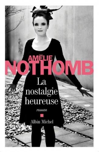 Amélie Nothomb – La nostalgieheureuse