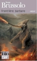 Couverture Frontière barbare Editions Folio  (SF) 2013