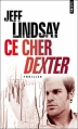 Couverture Dexter, tome 1 : Ce cher Dexter Editions Points (Thriller) 2010