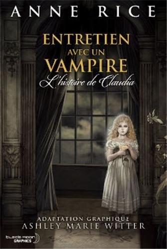 Entretien avec un vampire : L'Histoire de Claudia de Annde Rice et Ashley Marie Witter