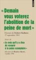 """Couverture """"Demain vous voterez l'abolition de la peine de mort"""", suivi de """"Je crois qu'il y a lieu de recourir à la peine exemplaire"""" Editions Points (Les grands discours) 2009"""