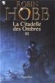 Couverture La Citadelle des ombres, tome 3 / L'Assassin Royal, deuxième époque, tome 1 Editions Pygmalion 2013