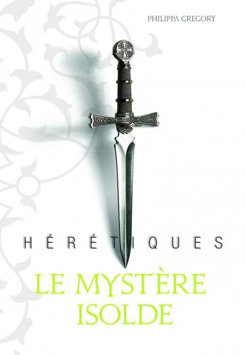 Couverture Hérétiques, tome 1 : Le mystère Isolde