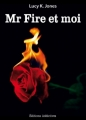 Couverture Mr Fire et moi, tome 01 Editions Addictives 2013