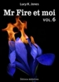 Couverture Mr Fire et moi, tome 06 Editions Addictives 2013