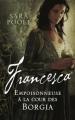 Couverture Francesca, tome 1 : Empoisonneuse à la cour des Borgia Editions France Loisirs 2013