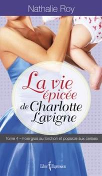 Couverture La vie épicée de Charlotte Lavigne, tome 4 : Foie gras au torchon et popsicle aux cerises