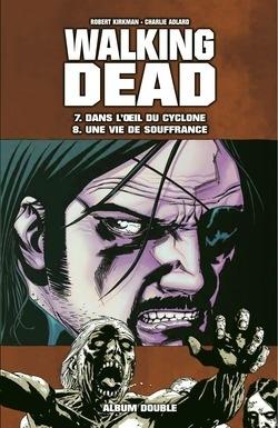 Couverture Walking Dead, tomes 07 et 08 : Dans l'oeil du cyclone suivi de Une vie de souffrance
