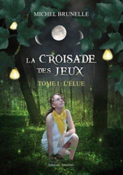 Couverture La Croisade des Jeux, tome 1 : L'élue