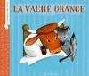 Couverture La vache orange Editions Flammarion (Père Castor - Albums / Les albums) 2013