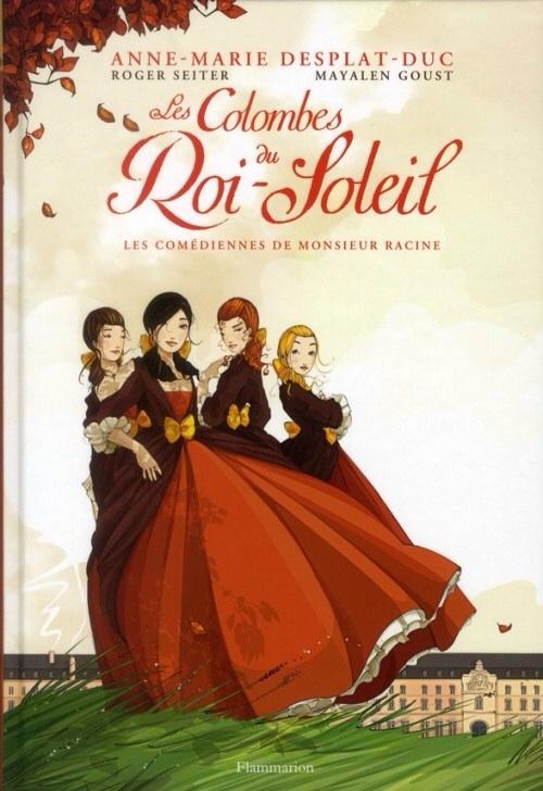 Couverture Les colombes du Roi-Soleil (BD), tome 1 : Les comédiennes de Monsieur Racine
