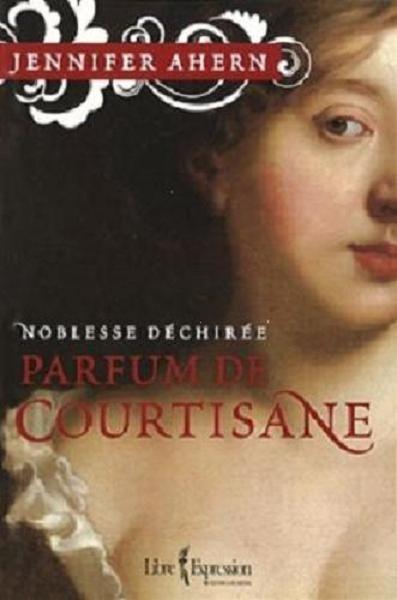 Couverture Noblesse déchirée, tome 1 : Parfum de Courtisane