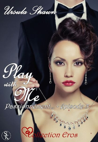 Couverture Play with me, tome 3 : Passionnément