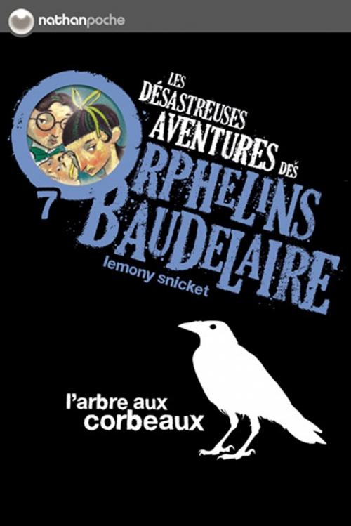 Couverture Les désastreuses aventures des orphelins Baudelaire, tome 07 : L'arbre aux corbeaux