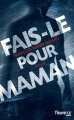 Couverture Fais-le pour maman Editions Fleuve (Noir) 2014