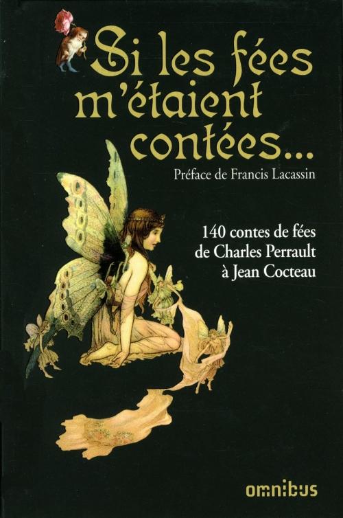 Couverture Si les fées m'étaient contées : 140 contes de fées de Charles Perrault à Jean Cocteau