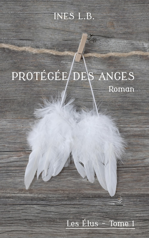 Couverture Les Élus, tome 1 : Protégée des Anges