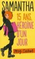 Couverture Samantha, 15 ans, héroïne d'un jour Editions Hachette (Bloom) 2012