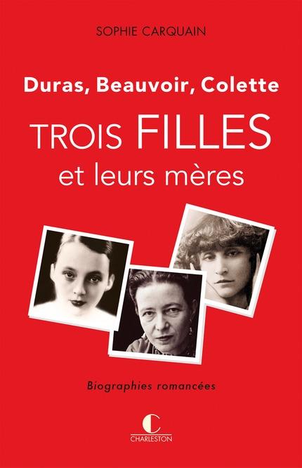 Couverture Trois filles et leurs mères : Duras, Colette, Beauvoir