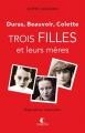Couverture Duras, Colette, Beauvoir : Trois filles et leurs mères Editions Charleston 2014