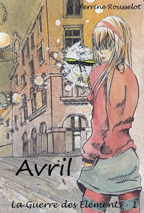 Couverture La Guerre des Éléments, tome 1 : Avril