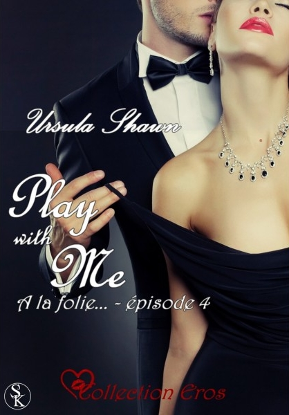 Couverture Play with me, tome 4 : A la folie ...
