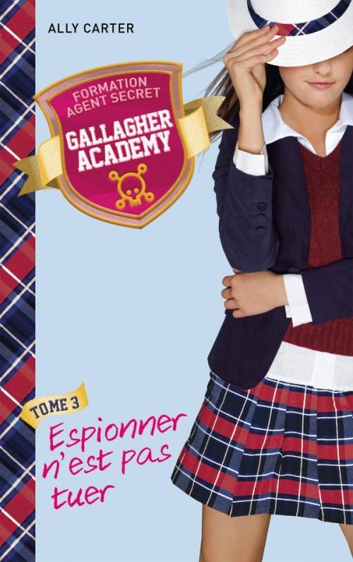 Couverture Gallagher Academy, tome 3 : Espionner n'est pas tuer