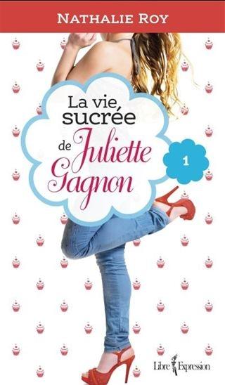 Couverture La vie sucrée de Juliette Gagnon, tome 1 : Skinny jeans et crème glacée à la gomme balloune