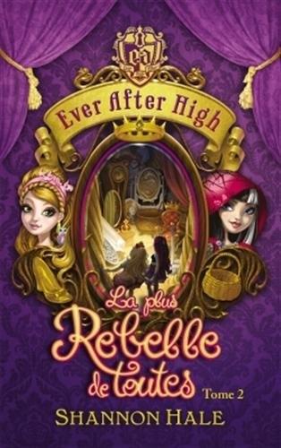 Couverture Ever After High, tome 2 : La plus rebelle de toutes