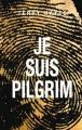 Couverture Je suis Pilgrim Editions JC Lattès 2014