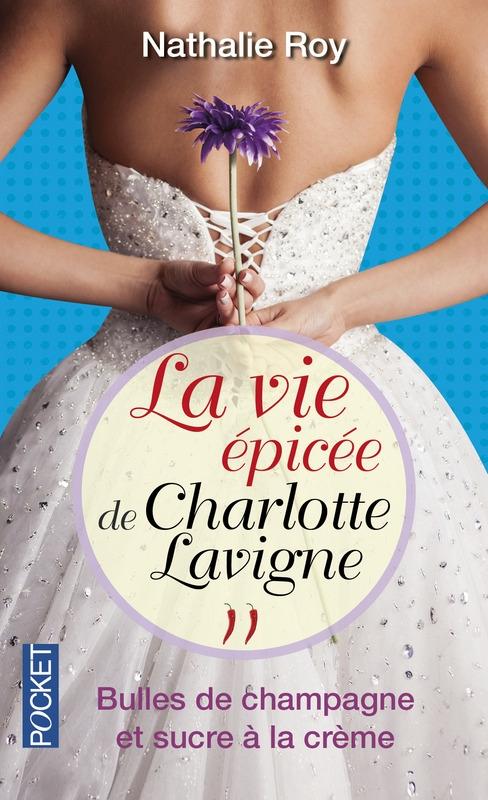 Couverture La vie épicée de Charlotte Lavigne, tome 2 : Bulles de champagne et sucre à la crème