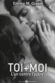 Couverture Toi + moi, intégrale, tome 1 : L'un contre l'autre Editions Addictives 2014