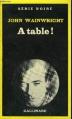 Couverture À table ! Editions Gallimard  (Série noire) 1980