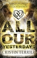 Couverture All Our Yesterdays Editions Bloomsbury (Children's Books) 2013