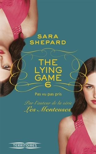 Couverture The Lying Game, tome 6 : Pas vu pas pris
