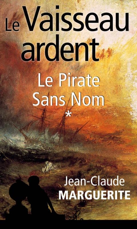 Couverture Le Vaisseau ardent, tome 1 : Le Pirate Sans Nom
