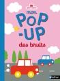 Couverture Mon pop-up des bruits Editions Nathan (Petit Nathan) 2014