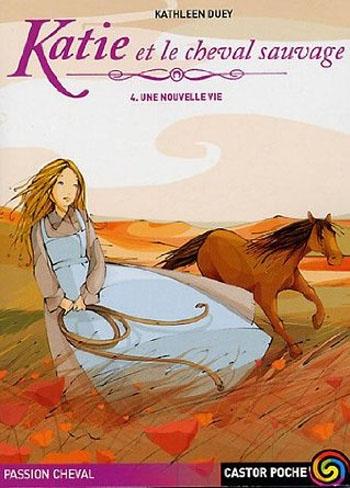 Couverture Katie et le cheval sauvage, tome 4 : Une nouvelle vie